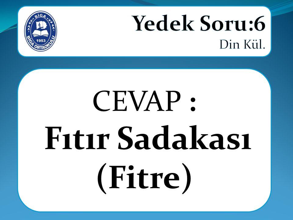 CEVAP : Fıtır Sadakası (Fitre)