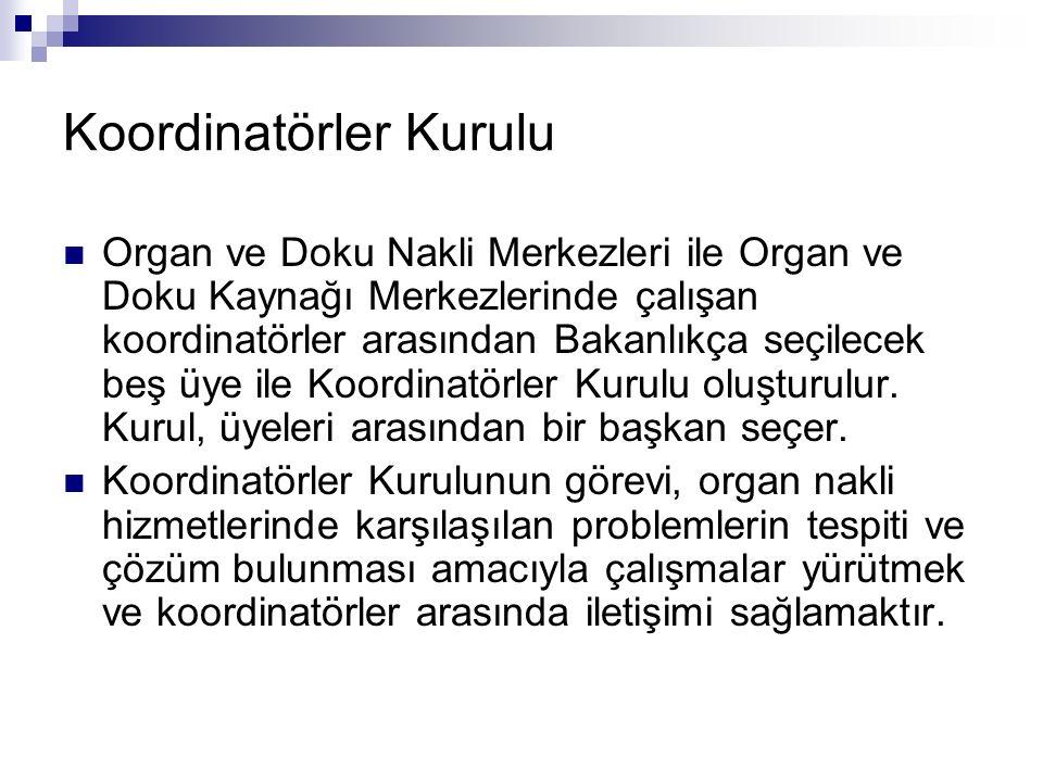 Koordinatörler Kurulu Organ ve Doku Nakli Merkezleri ile Organ ve Doku Kaynağı Merkezlerinde çalışan koordinatörler arasından Bakanlıkça seçilecek beş
