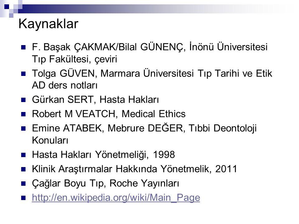 Kaynaklar F. Başak ÇAKMAK/Bilal GÜNENÇ, İnönü Üniversitesi Tıp Fakültesi, çeviri Tolga GÜVEN, Marmara Üniversitesi Tıp Tarihi ve Etik AD ders notları