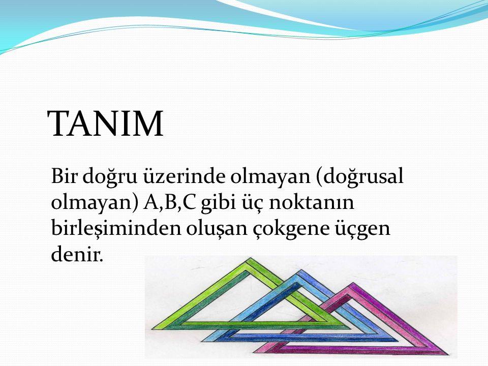 Bir doğru üzerinde olmayan (doğrusal olmayan) A,B,C gibi üç noktanın birleşiminden oluşan çokgene üçgen denir. TANIM