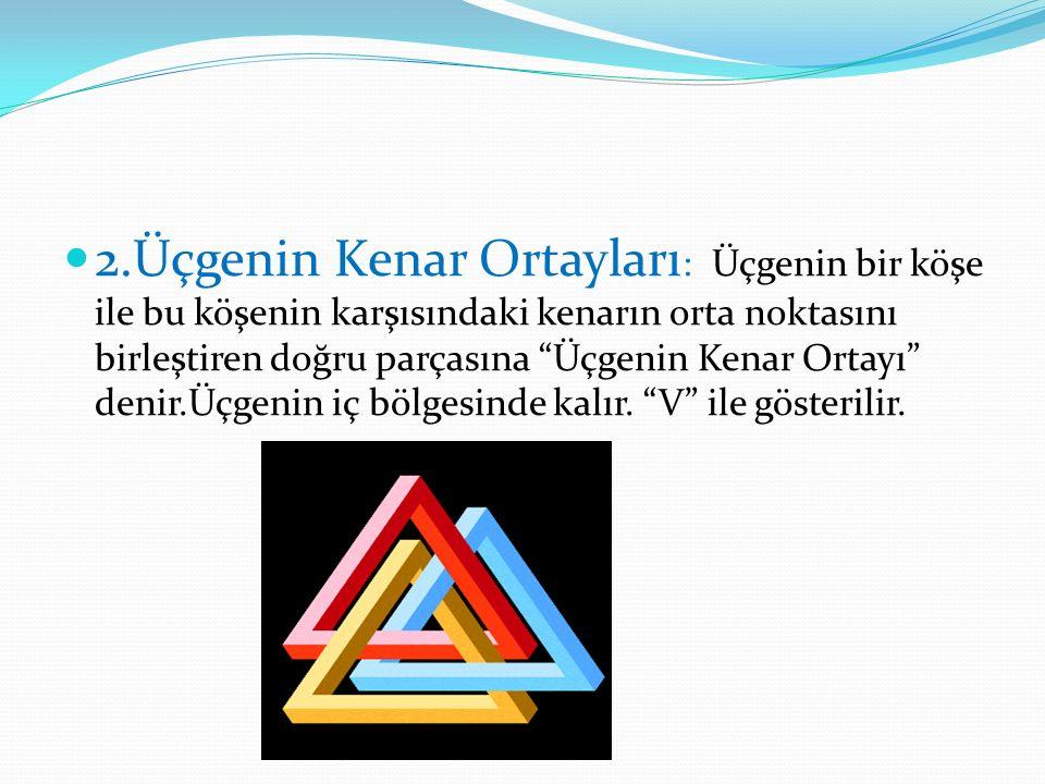 3.Üçgenin Açı Ortayı: Üçgenin açılarını iki eş açıya bölen doğru parçasına Üçgenin Açı Ortayı denir.
