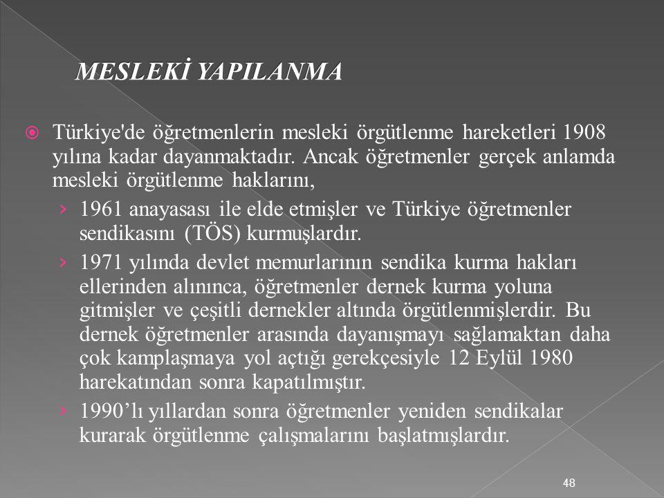  Türkiye de öğretmenlerin mesleki örgütlenme hareketleri 1908 yılına kadar dayanmaktadır.