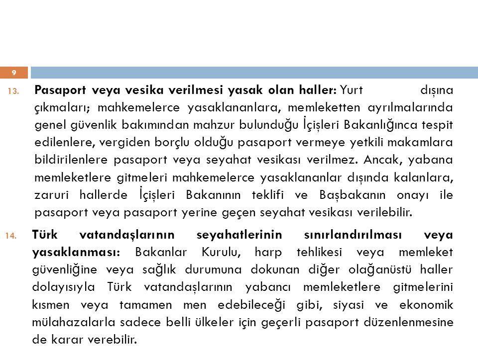 YABANCILARIN TÜRK İ YE DE İ KAMET VE SEYAHATLER İ HAKKINDA KANUN 10 Türkiye ye girmesi kanunlarla memnu bulunmayan ve Pasaport Kanununun hükümlerine uygun şekilde gelen yabancılar, kanunlarla tayin olunan kayıt ve şartlar dairesinde Türkiye de ikamet ve seyahat etmek hakkını haizdirler.