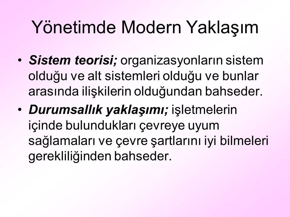 Yönetimde Modern Yaklaşım Sistem teorisi; organizasyonların sistem olduğu ve alt sistemleri olduğu ve bunlar arasında ilişkilerin olduğundan bahseder.