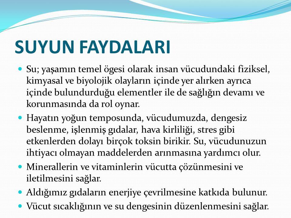 SUYUN FAYDALARI Su; yaşamın temel ögesi olarak insan vücudundaki fiziksel, kimyasal ve biyolojik olayların içinde yer alırken ayrıca içinde bulundurdu