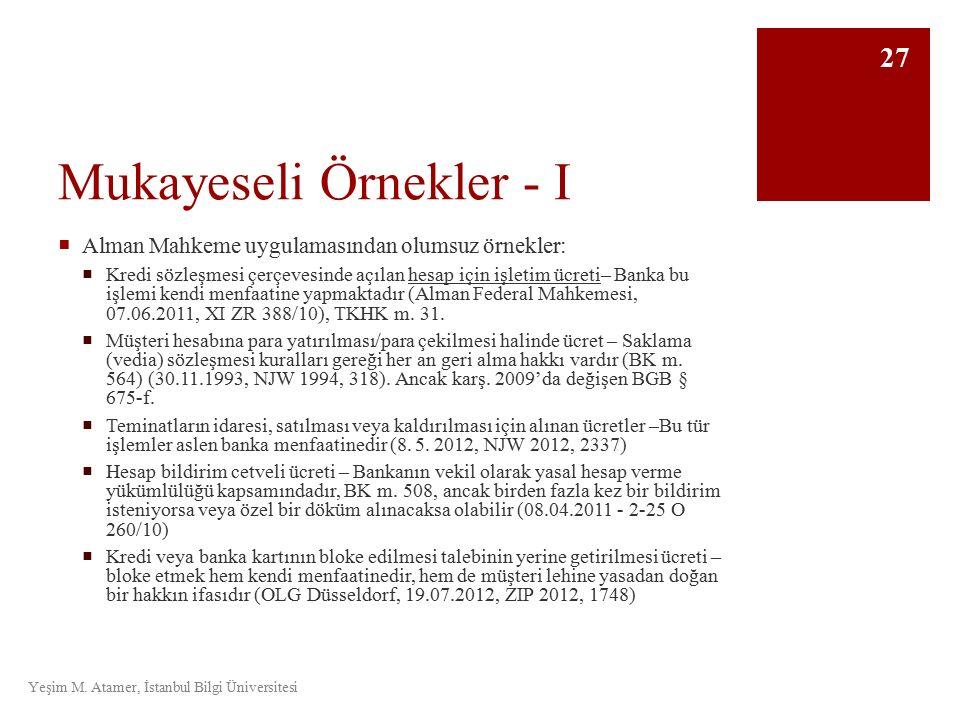 Mukayeseli Örnekler - I  Alman Mahkeme uygulamasından olumsuz örnekler:  Kredi sözleşmesi çerçevesinde açılan hesap için işletim ücreti– Banka bu işlemi kendi menfaatine yapmaktadır (Alman Federal Mahkemesi, 07.06.2011, XI ZR 388/10), TKHK m.