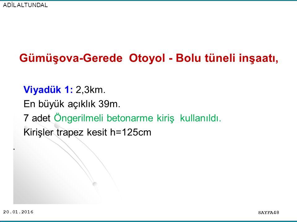 20.01.2016 Gümüşova-Gerede Otoyol - Bolu tüneli inşaatı, Viyadük 1: 2,3km. En büyük açıklık 39m. 7 adet Öngerilmeli betonarme kiriş kullanıldı. Kirişl
