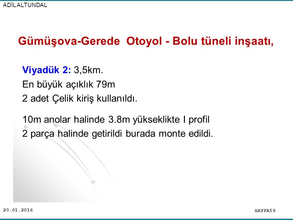 20.01.2016 Gümüşova-Gerede Otoyol - Bolu tüneli inşaatı, Viyadük 2: 3,5km. En büyük açıklık 79m 2 adet Çelik kiriş kullanıldı. 10m anolar halinde 3.8m