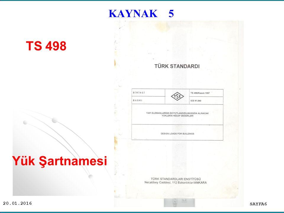 20.01.2016 TS 498 Yapı Elemanlarının Boyutlandırılmasında Alınacak Yüklerin Hesap Değerleri 1977 Şubat (Yürürlükten kalktı) 1997 Kasım Yürürlükte.