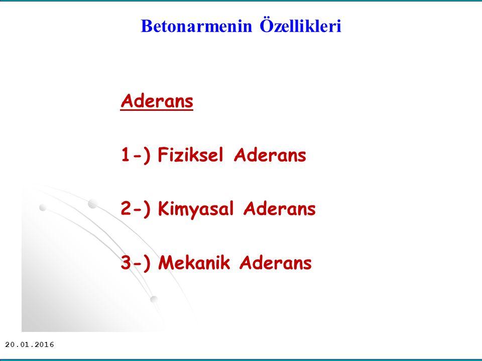 20.01.2016 Betonarmenin Özellikleri Aderans 1-) Fiziksel Aderans 2-) Kimyasal Aderans 3-) Mekanik Aderans