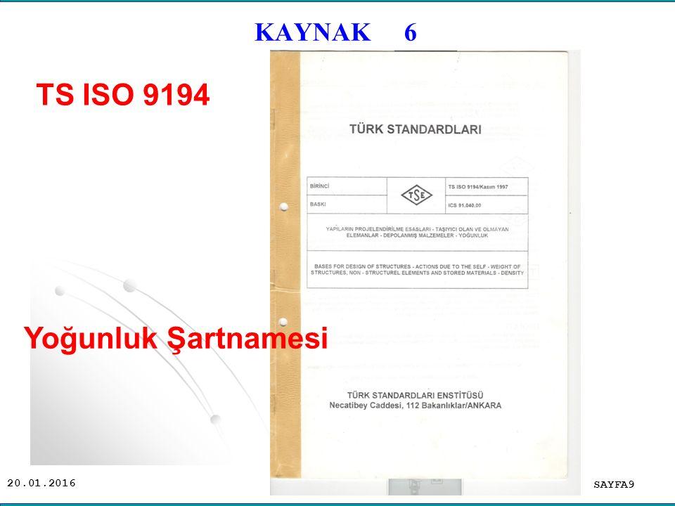 20.01.2016 TS ISO 9194 ( Kasım 1997) (Yapıların Projelendirilme Esasları-Taşıyıcı olan olmayan elemanlar-Depolanmış Malzemeler-Yoğunluk) Yoğunluk değerleri, Taşıyıcı olan ve olmayan elemanların yoğunlukları, Depolanmış malzemelerin şev açıları, tablolar Halinde verilmiştir.