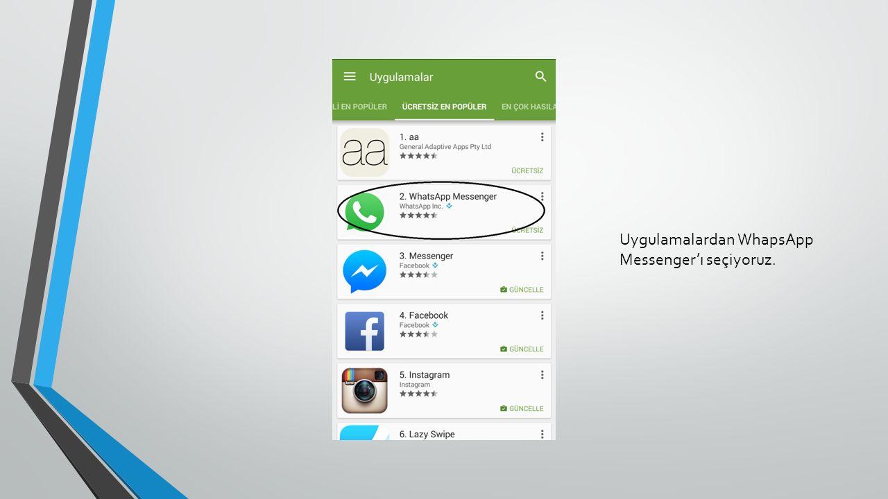 Uygulamalardan WhapsApp Messenger'ı seçiyoruz.