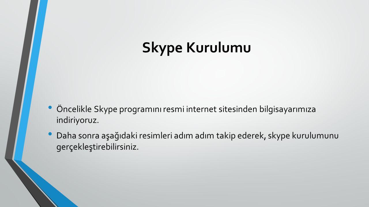 Skype Kurulumu Öncelikle Skype programını resmi internet sitesinden bilgisayarımıza indiriyoruz.