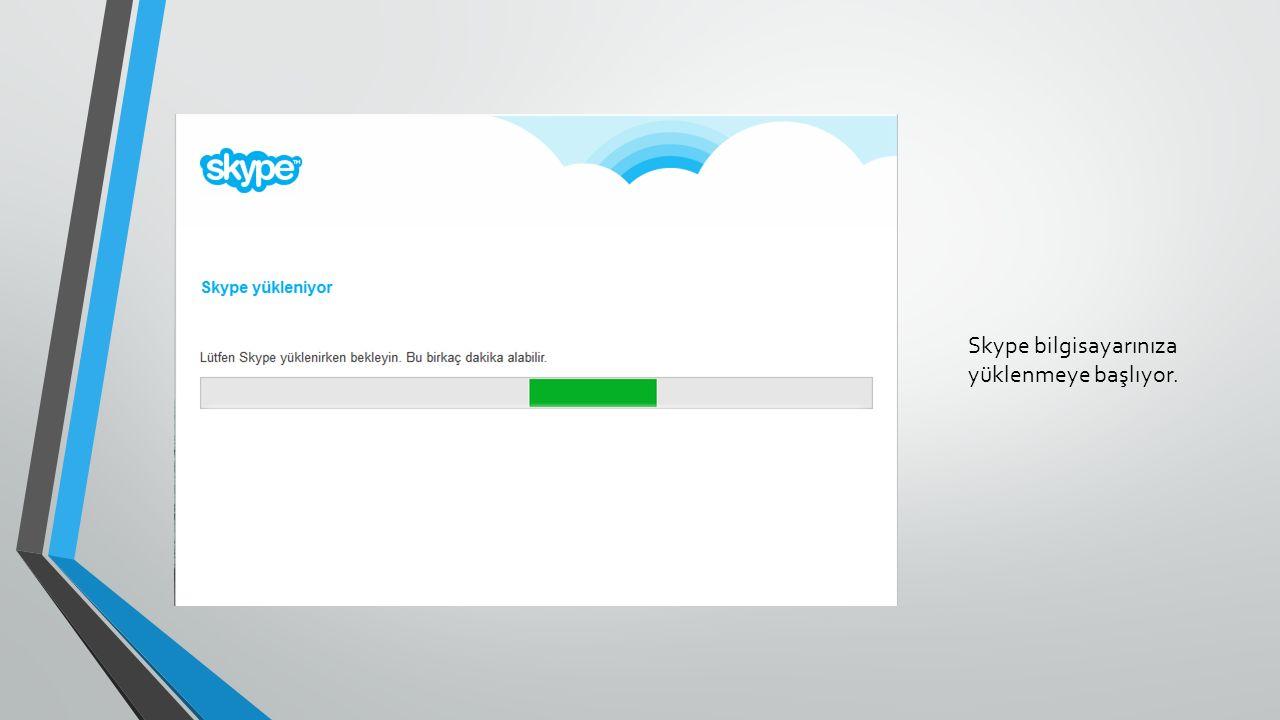 Skype bilgisayarınıza yüklenmeye başlıyor.