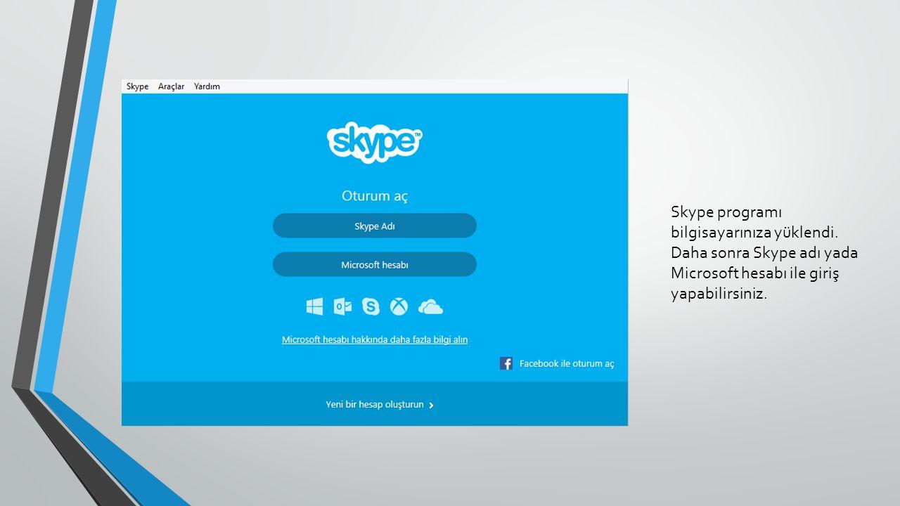Skype programı bilgisayarınıza yüklendi.