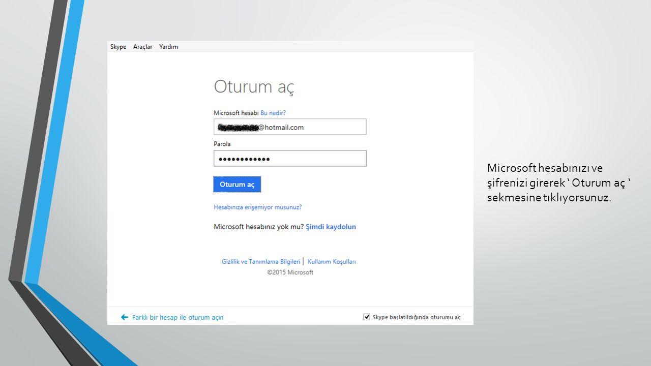 Microsoft hesabınızı ve şifrenizi girerek ' Oturum aç ' sekmesine tıklıyorsunuz.