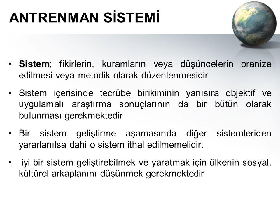 ANTRENMAN SİSTEMİ SistemSistem; fikirlerin, kuramların veya düşüncelerin oranize edilmesi veya metodik olarak düzenlenmesidir Sistem içerisinde tecrüb