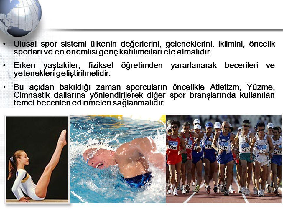 Ulusal spor sistemi ülkenin değerlerini, geleneklerini, iklimini, öncelik sporları ve en önemlisi genç katılımcıları ele almalıdır. Erken yaştakiler,