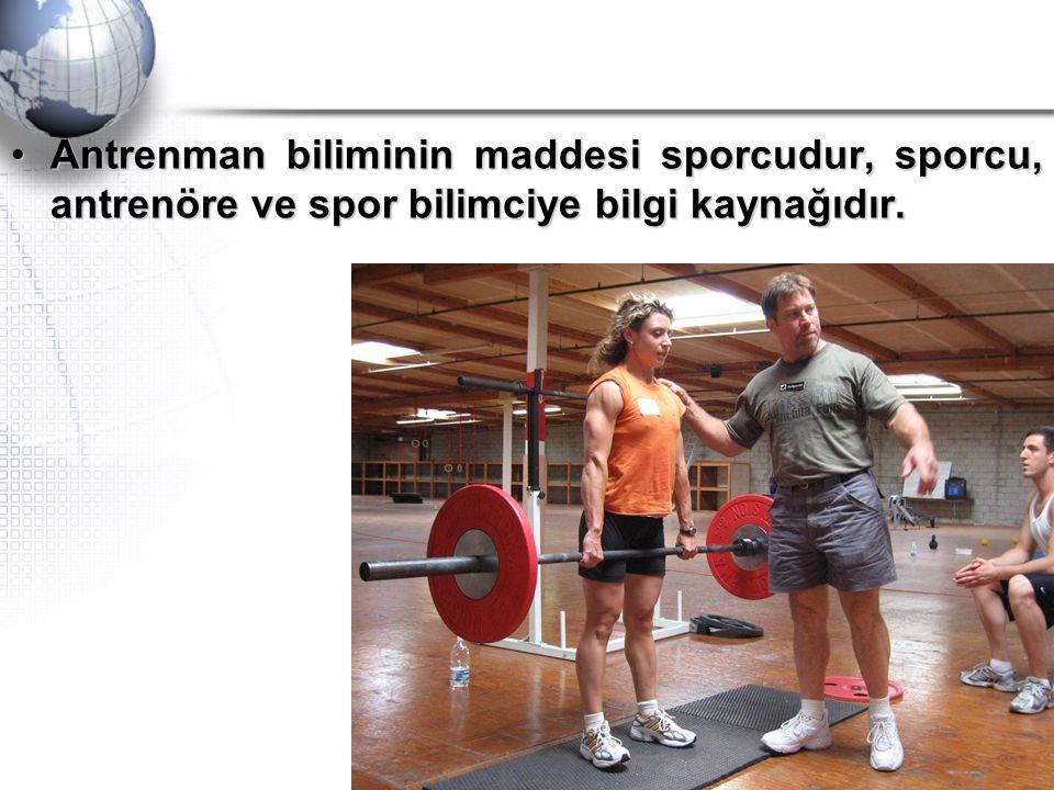 Antrenman biliminin maddesi sporcudur, sporcu, antrenöre ve spor bilimciye bilgi kaynağıdır.Antrenman biliminin maddesi sporcudur, sporcu, antrenöre v