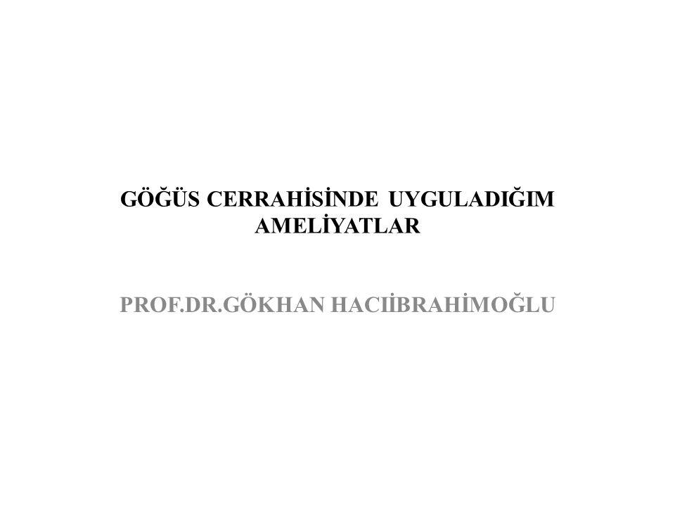 GÖĞÜS CERRAHİSİNDE UYGULADIĞIM AMELİYATLAR PROF.DR.GÖKHAN HACIİBRAHİMOĞLU