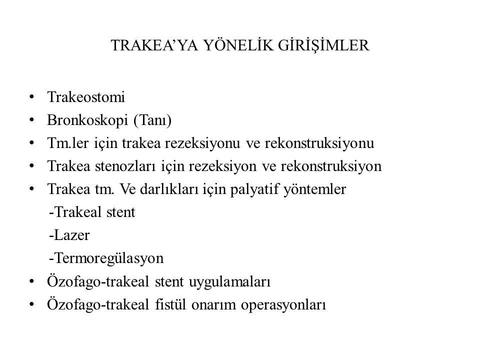 TRAKEA'YA YÖNELİK GİRİŞİMLER Trakeostomi Bronkoskopi (Tanı) Tm.ler için trakea rezeksiyonu ve rekonstruksiyonu Trakea stenozları için rezeksiyon ve re