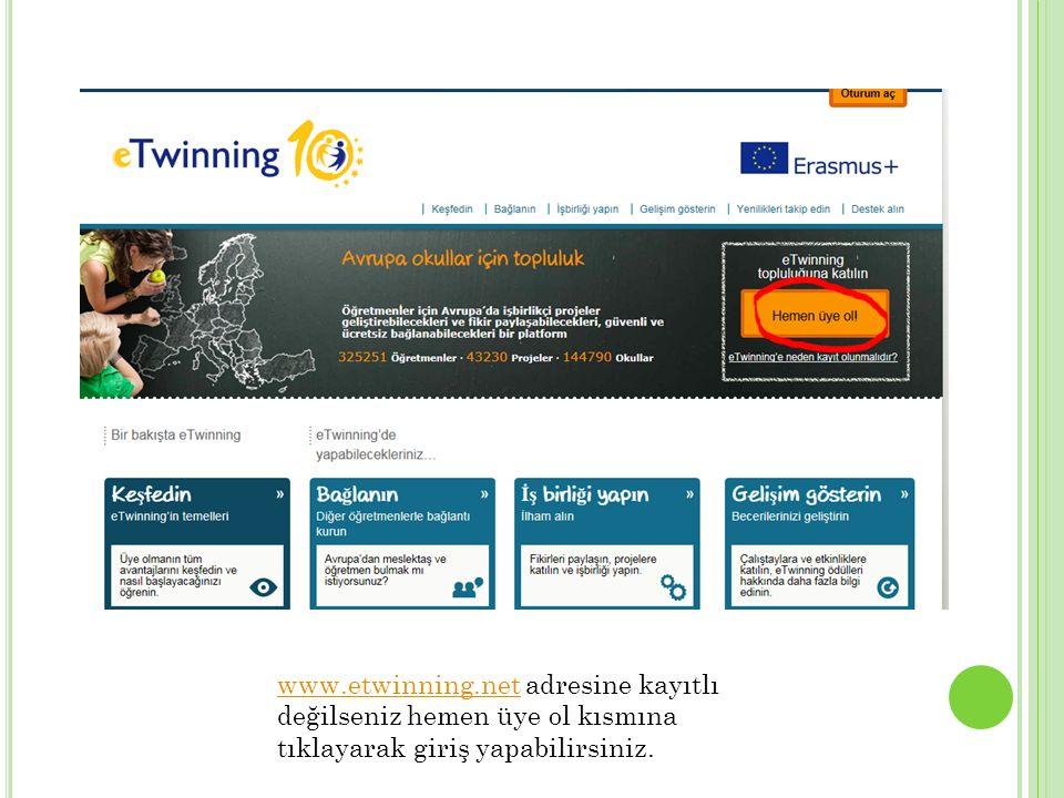www.etwinning.netwww.etwinning.net adresine kayıtlı değilseniz hemen üye ol kısmına tıklayarak giriş yapabilirsiniz.