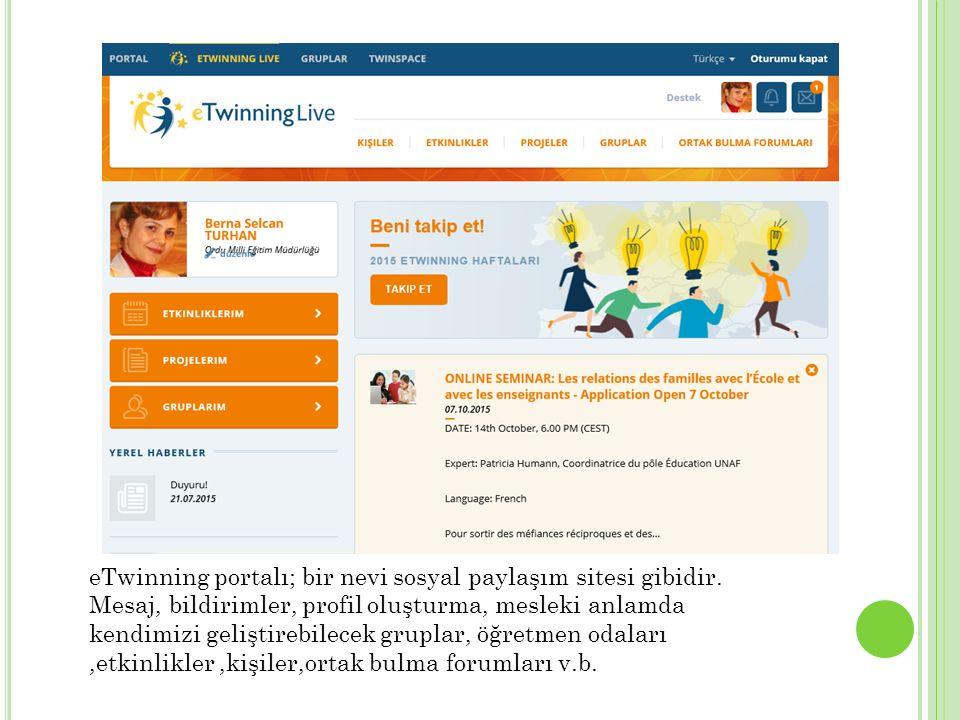 eTwinning portalı; bir nevi sosyal paylaşım sitesi gibidir.