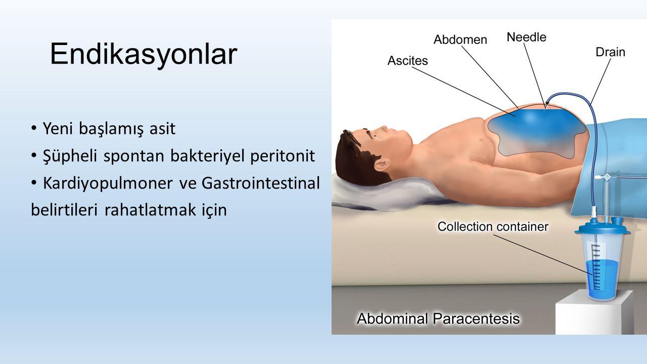 Endikasyonlar Yeni başlamış asit Şüpheli spontan bakteriyel peritonit Kardiyopulmoner ve Gastrointestinal belirtileri rahatlatmak için
