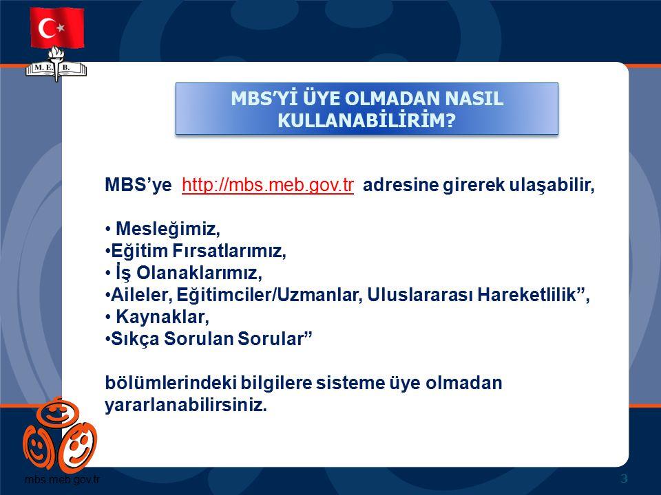 mbs.meb.gov.tr MBS'Yİ ÜYE OLMADAN NASIL KULLANABİLİRİM? 3 MBS'ye http://mbs.meb.gov.tr adresine girerek ulaşabilir, Mesleğimiz, Eğitim Fırsatlarımız,