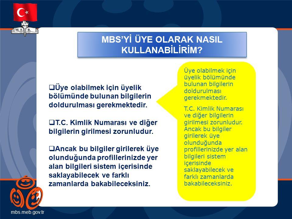 mbs.meb.gov.tr MBS'Yİ ÜYE OLARAK NASIL KULLANABİLİRİM?  Üye olabilmek için üyelik bölümünde bulunan bilgilerin doldurulması gerekmektedir.  T.C. Kim