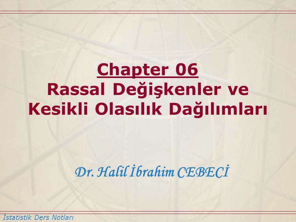 İstatistik Ders Notları Dr. Halil İbrahim CEBECİ Chapter 06 Rassal Değişkenler ve Kesikli Olasılık Dağılımları
