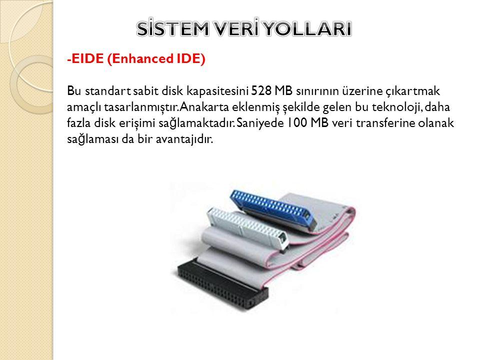 -EIDE (Enhanced IDE) Bu standart sabit disk kapasitesini 528 MB sınırının üzerine çıkartmak amaçlı tasarlanmıştır. Anakarta eklenmiş şekilde gelen bu