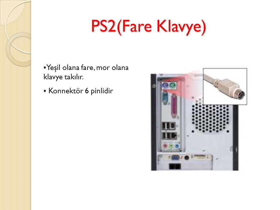PS2(Fare Klavye) Yeşil olana fare, mor olana klavye takılır. Konnektör 6 pinlidir