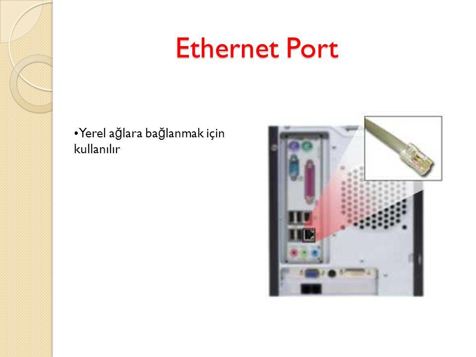 Ethernet Port Yerel a ğ lara ba ğ lanmak için kullanılır