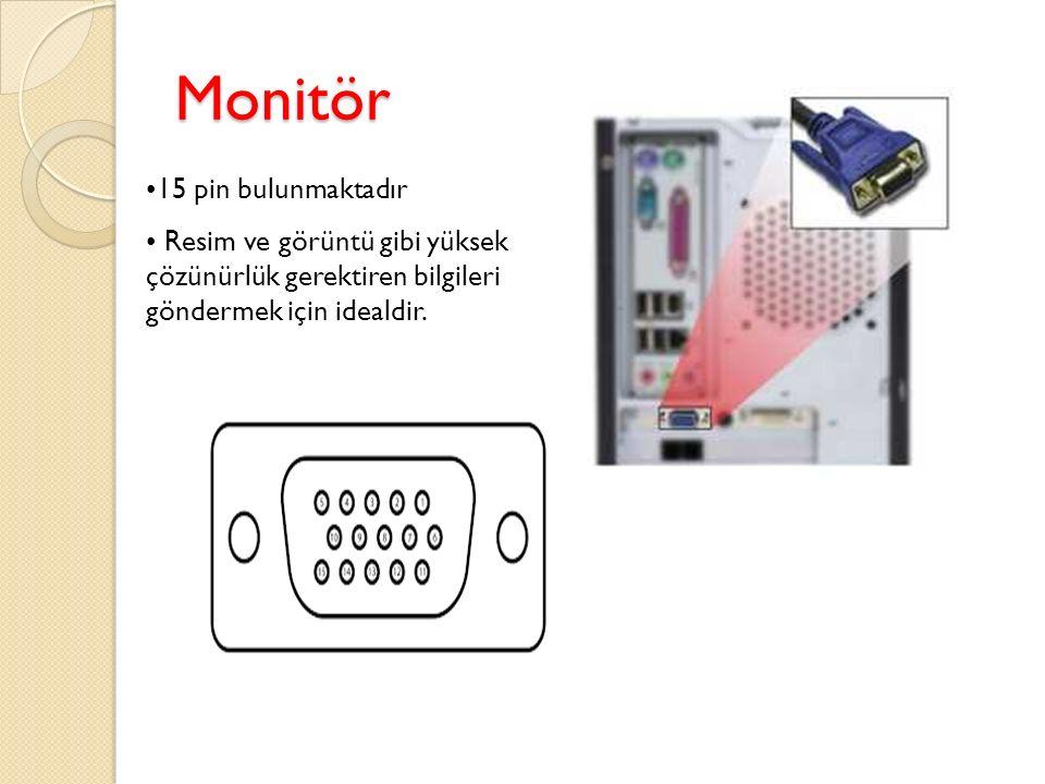 Monitör 15 pin bulunmaktadır Resim ve görüntü gibi yüksek çözünürlük gerektiren bilgileri göndermek için idealdir.