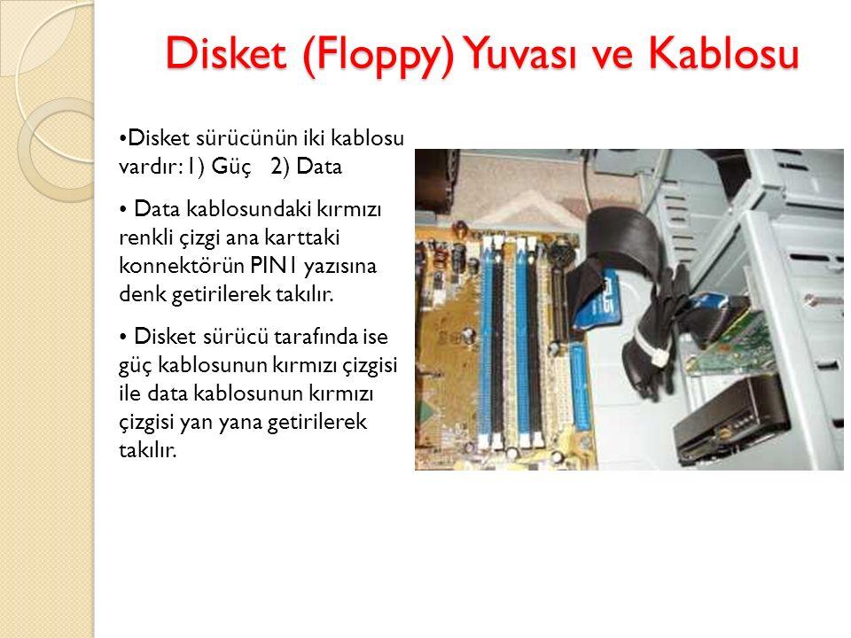 Disket (Floppy) Yuvası ve Kablosu Disket sürücünün iki kablosu vardır: 1) Güç 2) Data Data kablosundaki kırmızı renkli çizgi ana karttaki konnektörün