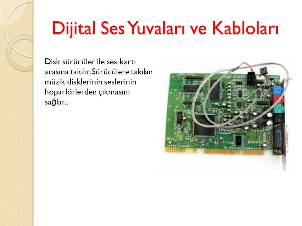 Dijital Ses Yuvaları ve Kabloları Disk sürücüler ile ses kartı arasına takılır. Sürücülere takılan müzik disklerinin seslerinin hoparlörlerden çıkması