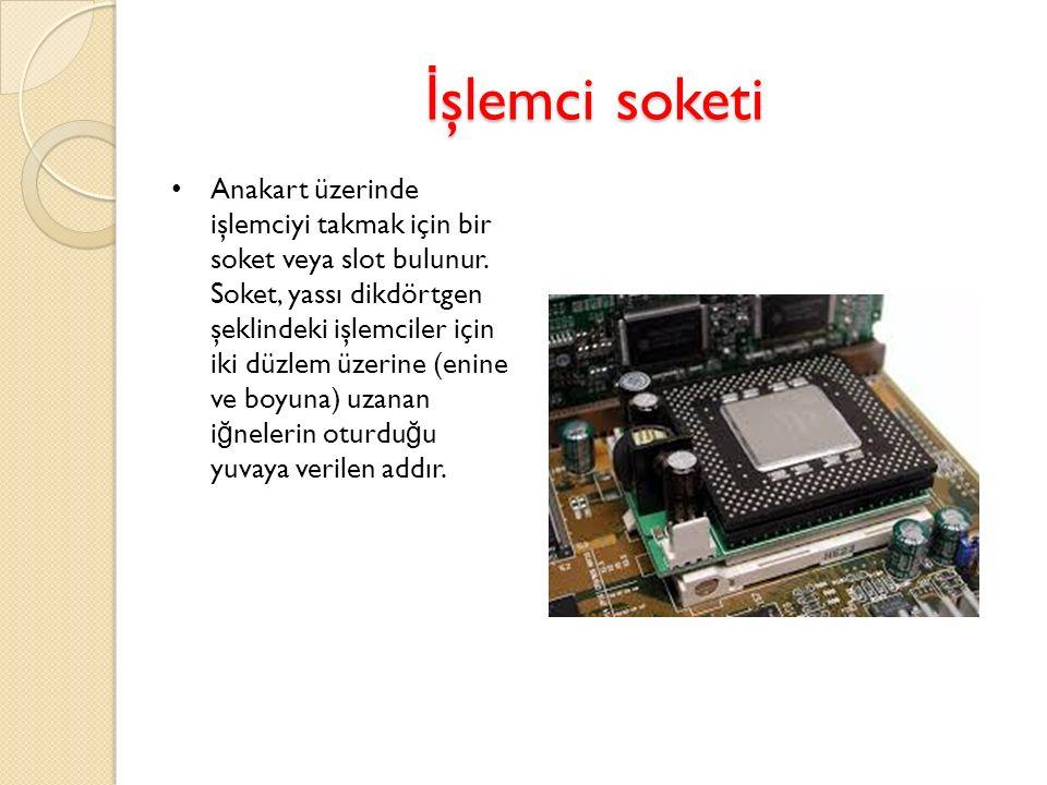 İ şlemci soketi Anakart üzerinde işlemciyi takmak için bir soket veya slot bulunur. Soket, yassı dikdörtgen şeklindeki işlemciler için iki düzlem üzer