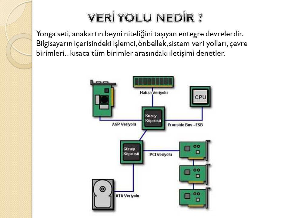 Yonga seti, anakartın beyni niteli ğ ini taşıyan entegre devrelerdir. Bilgisayarın içerisindeki işlemci, önbellek, sistem veri yolları, çevre birimler