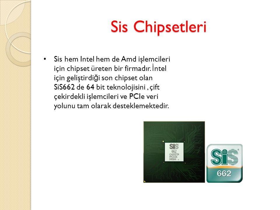 Sis Chipsetleri Sis hem Intel hem de Amd işlemcileri için chipset üreten bir firmadır. İ ntel için geliştirdi ğ i son chipset olan SiS662 de 64 bit te