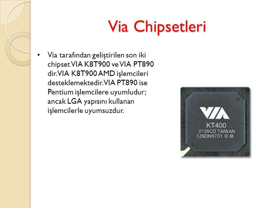 Via Chipsetleri Via tarafından geliştirilen son iki chipset VIA K8T900 ve VIA PT890 dir. VIA K8T900 AMD işlemcileri desteklemektedir. VIA PT890 ise Pe