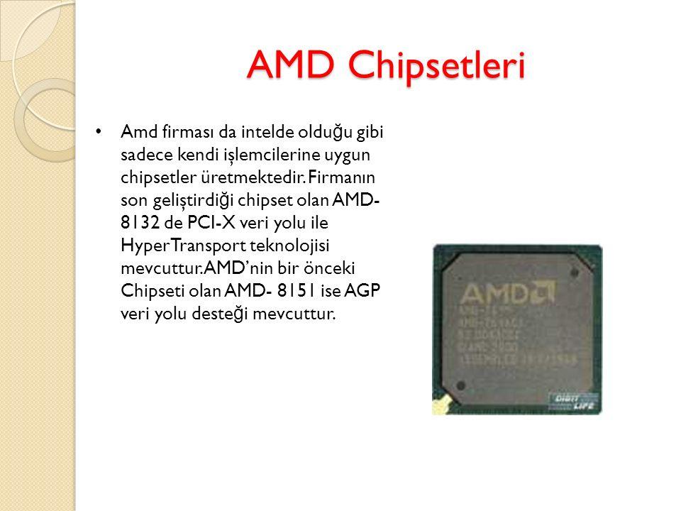 AMD Chipsetleri Amd firması da intelde oldu ğ u gibi sadece kendi işlemcilerine uygun chipsetler üretmektedir. Firmanın son geliştirdi ğ i chipset ola