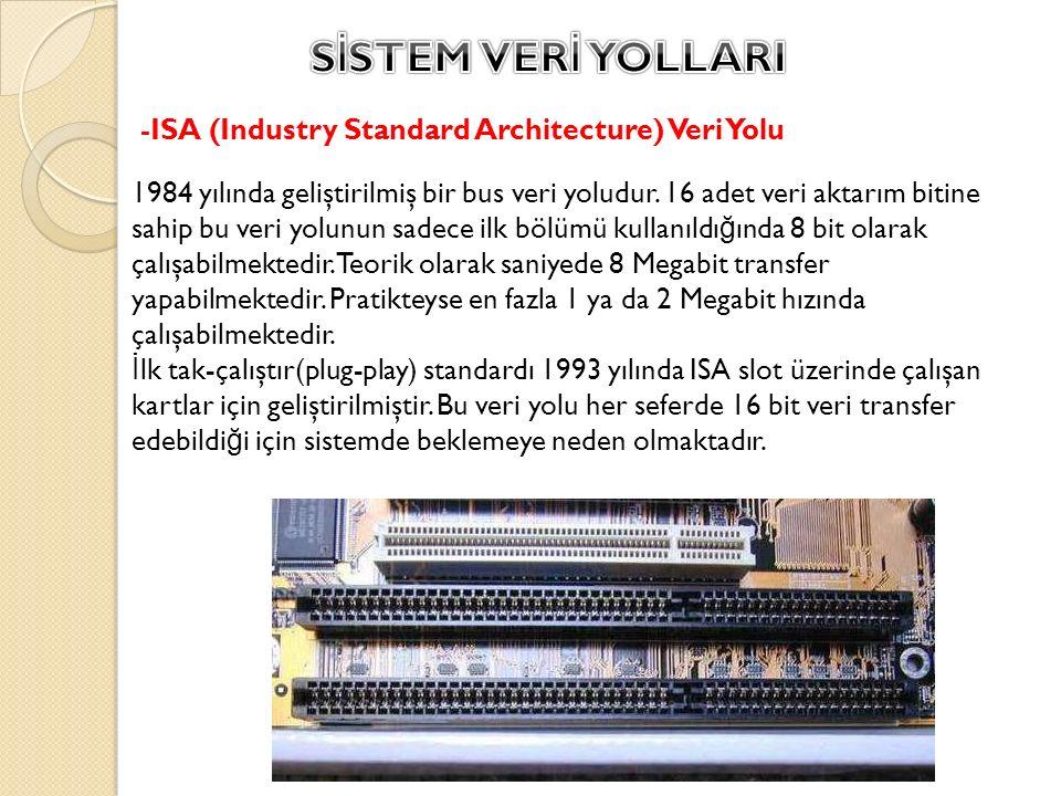 Anakartta ISA veri yollarının hemen yanında bulunan, ISA ye daha kısa olan beyaz renkli kart yuvalarıdır.