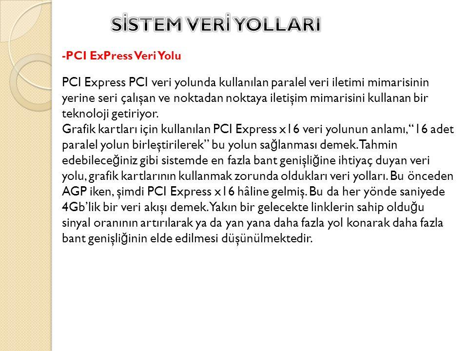 PCI Express PCI veri yolunda kullanılan paralel veri iletimi mimarisinin yerine seri çalışan ve noktadan noktaya iletişim mimarisini kullanan bir tekn