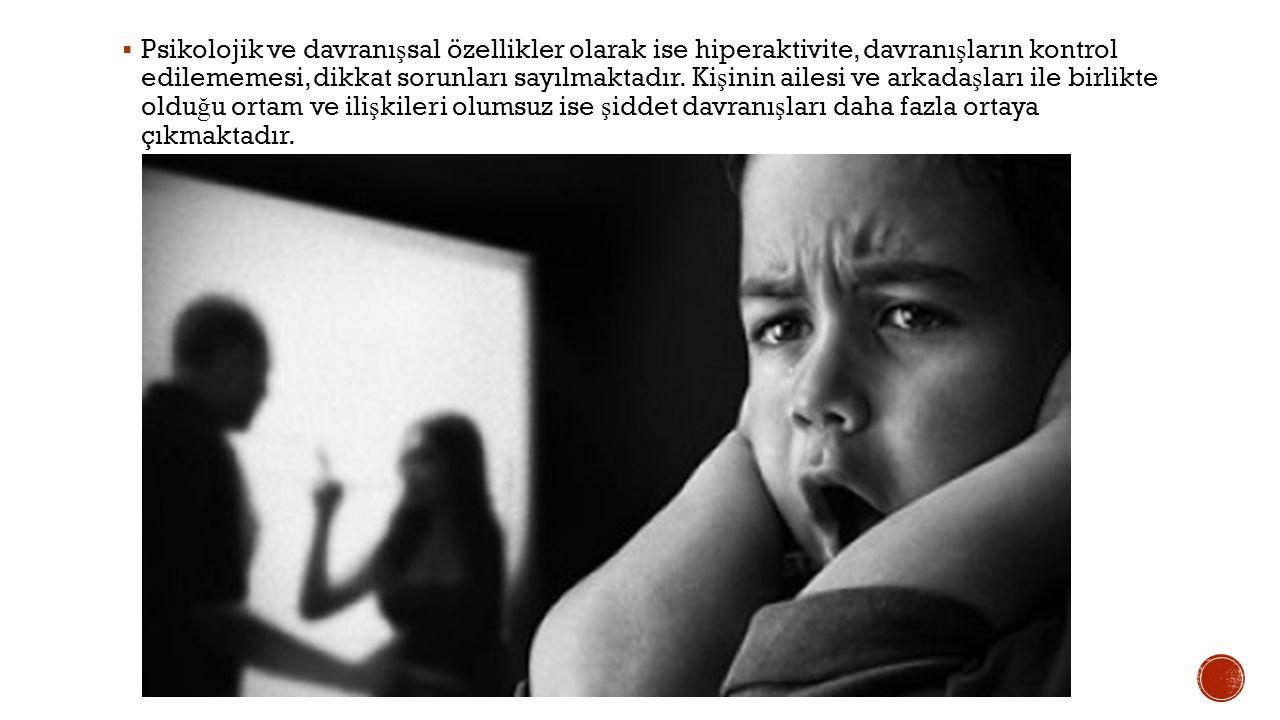  Psikolojik ve davranı ş sal özellikler olarak ise hiperaktivite, davranı ş ların kontrol edilememesi, dikkat sorunları sayılmaktadır.