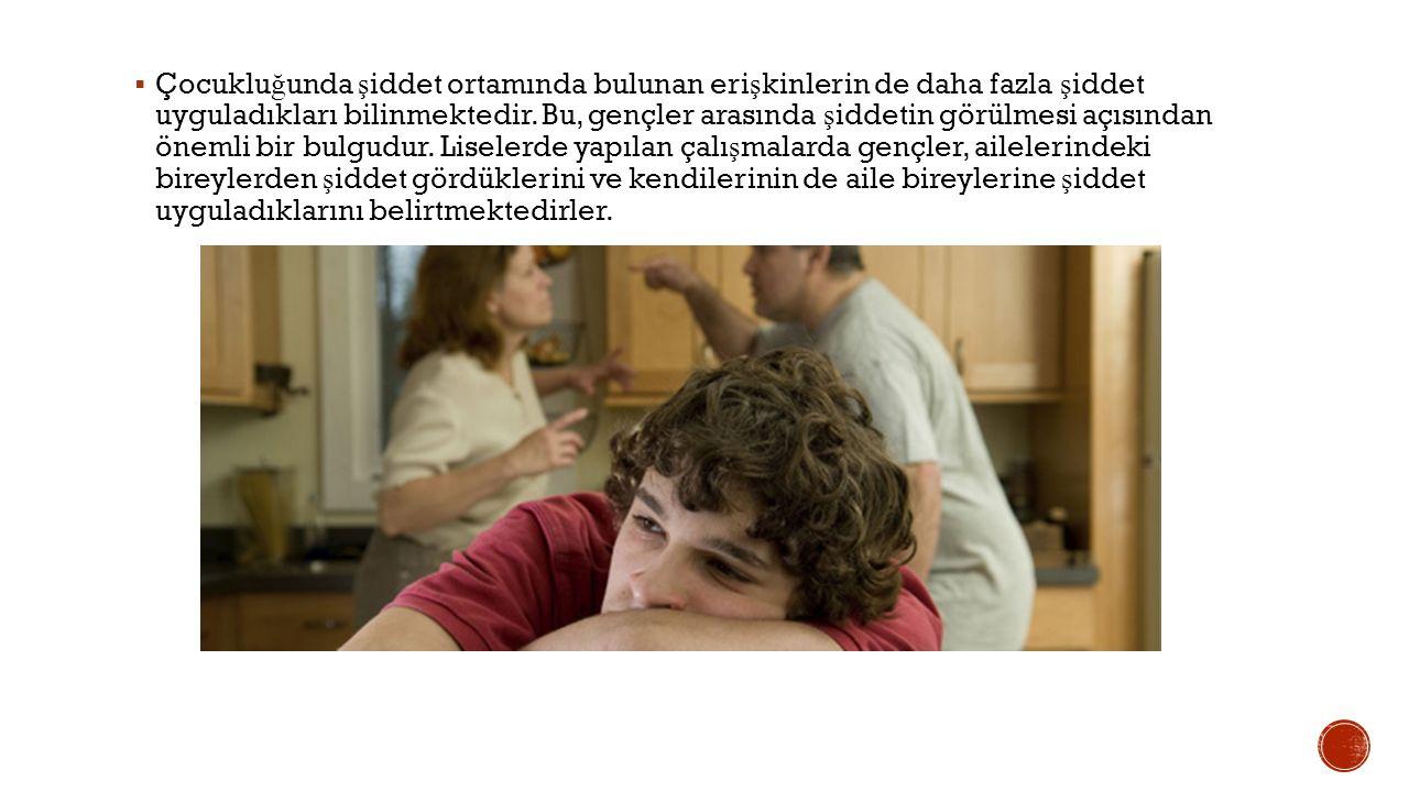  Çocuklu ğ unda ş iddet ortamında bulunan eri ş kinlerin de daha fazla ş iddet uyguladıkları bilinmektedir.