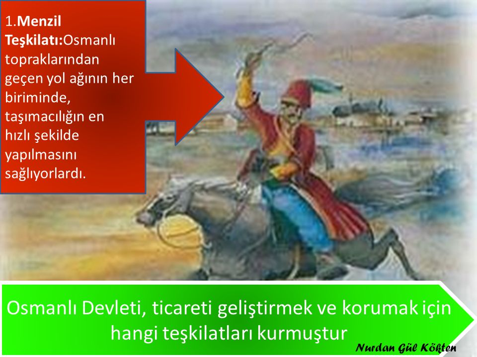 Osmanlı Devleti, ticareti geliştirmek ve korumak için hangi teşkilatları kurmuştur 1.Menzil Teşkilatı:Osmanlı topraklarından geçen yol ağının her biriminde, taşımacılığın en hızlı şekilde yapılmasını sağlıyorlardı.