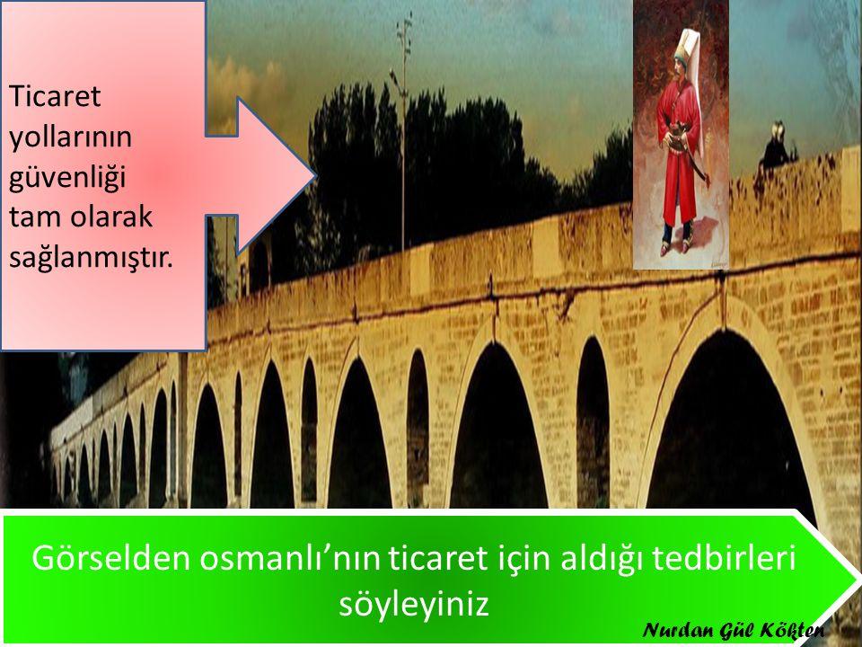 Görselden osmanlı'nın ticaret için aldığı tedbirleri söyleyiniz Ticaret yollarının güvenliği tam olarak sağlanmıştır.