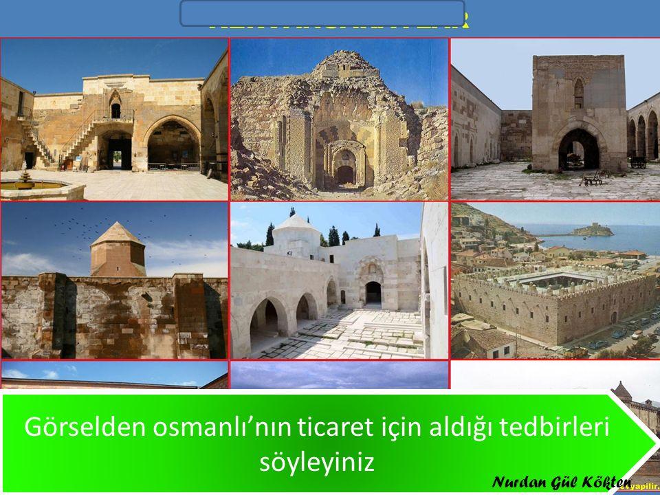 Görselden osmanlı'nın ticaret için aldığı tedbirleri söyleyiniz Nurdan Gül Kökten