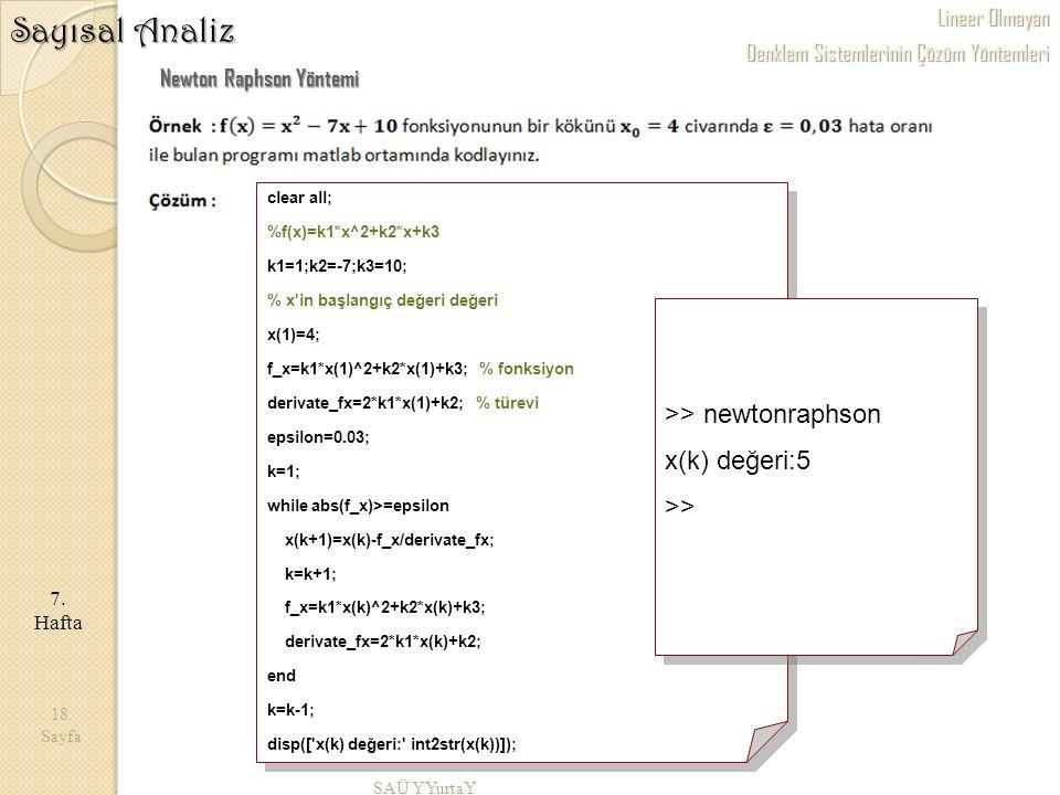 SAÜ YYurtaY 18. Sayfa 7. Hafta Sayısal Analiz Newton Raphson Yöntemi clear all; %f(x)=k1*x^2+k2*x+k3 k1=1;k2=-7;k3=10; % x'in başlangıç değeri değeri